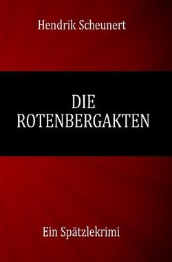 Die Rotenbergakten von Scheunert,  Hendrik