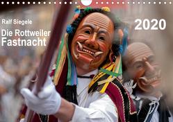Die Rottweiler Fastnacht (Wandkalender 2020 DIN A4 quer) von Siegele,  Ralf
