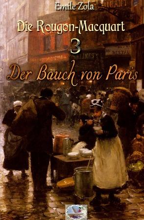 Die Rougon-Macquart / Der Bauch von Paris (Illustriert) von Zola,  Émile