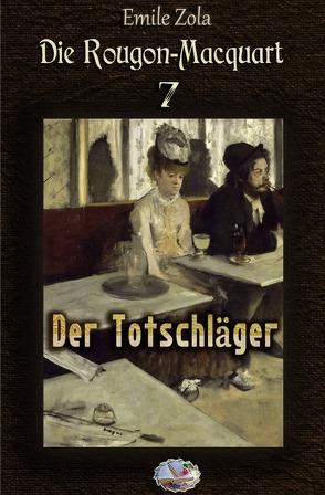 Die Rougon-Macquart / Der Totschläger (Illustriert) von Zola,  Émile