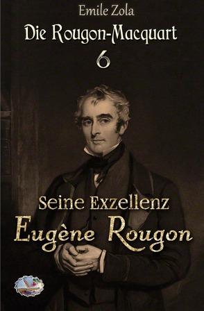 Die Rougon-Macquart / Seine Exzellenz Eugène Rougon (Illustriert) von Zola,  Émile