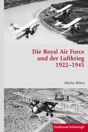 Die Royal Air Force und der Luftkrieg 1922–1945 von Boehm,  Martin