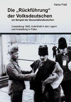 """Die """"Rückführung"""" der Volksdeutschen am Beispiel der Bessarabiendeutschen von Fieß,  Heinz"""