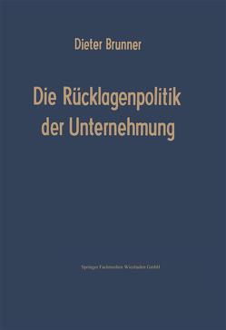 Die Rücklagenpolitik der Unternehmung von Brunner,  Dieter