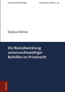 Die Rückabwicklung unionsrechtswidriger Beihilfen im Privatrecht von Bühner,  Stephan