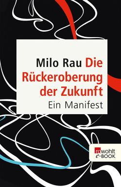 Die Rückeroberung der Zukunft von Rau,  Milo