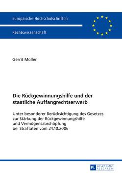 Die Rückgewinnungshilfe und der staatliche Auffangrechtserwerb von Müller,  Gerrit