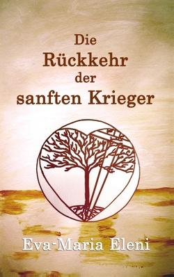 Die Rückkehr der sanften Krieger von Eleni,  Eva-Maria, kukmedien.de,  Kirchzell