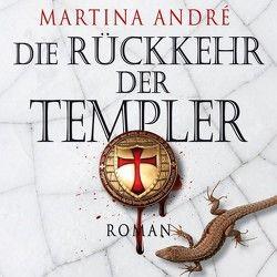 Die Rückkehr der Templer von André,  Martina, Holdorf,  Jürgen