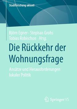 Die Rückkehr der Wohnungsfrage von Egner,  Björn, Grohs,  Stephan, Robischon,  Tobias