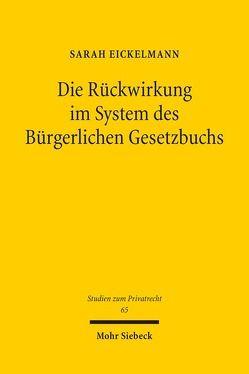 Die Rückwirkung im System des Bürgerlichen Gesetzbuchs von Eickelmann, Sarah