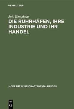 Die Ruhrhäfen, ihre Industrie und ihr Handel von Kempkens,  Joh.