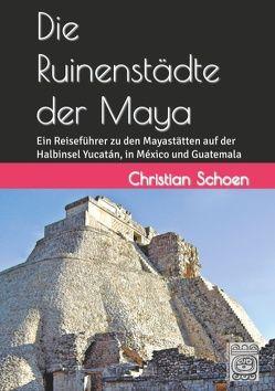 Die Ruinenstädte der Maya von Schoen,  Christian