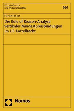 Die Rule of Reason-Analyse vertikaler Mindestpreisbindungen im US-Kartellrecht von Toncar,  Florian