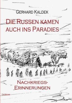 Die Russen kamen auch ins Paradies – Nachkriegserinnerungen von Kaldek,  Gerhard