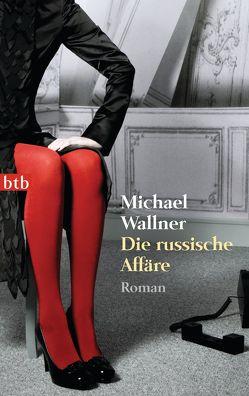 Die russische Affäre von Wallner,  Michael