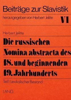 Die russischen Nomina abstracta des 18. und beginnenden 19. Jahrhunderts von Jelitte,  Christel
