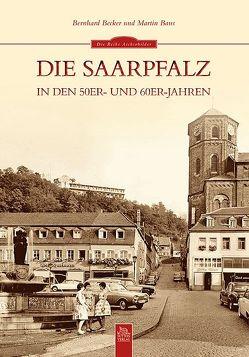 Die Saarpfalz in den 50er- und 60er-Jahren von Baus,  Martin, Becker,  Bernhard, Bernhard Becker