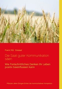 Die Saat guter Kommunikation säen von Dressel,  Frank R.B.