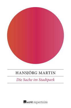 Die Sache im Stadtpark von Martin,  Hansjörg