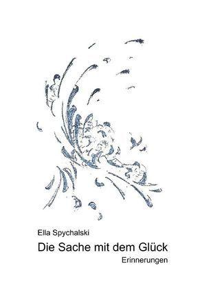 Die Sache mit dem Glück von Spychalski,  Ella