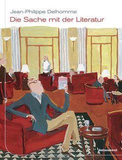 Die Sache mit der Literatur von Delhomme,  Jean-Philippe, Grimm,  Florian