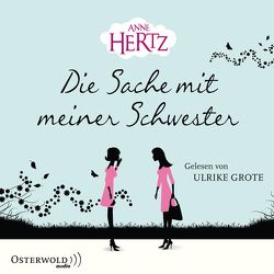 Die Sache mit meiner Schwester von Grote,  Ulrike, Hertz,  Anne