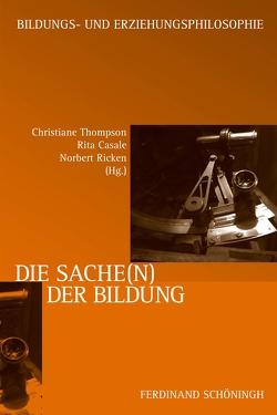 Die Sache(n) der Bildung von Casale,  Rita, Ricken,  Norbert, Thompson,  Christiane