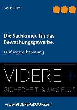 Die Sachkunde für das Bewachungsgewerbe. von Helms,  Tobias, www.VIDERE-GROUP.com,  VIDERE + Sicherheit & UAS Flug