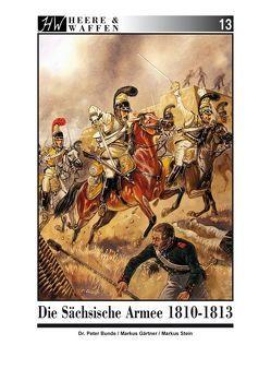 Die Sächsische Armee 1810-1813 von Bunde,  Peter, Gärtner,  Markus, Stein,  Markus