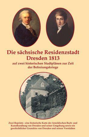 Die sächsische Residenzstadt Dresden 1813 auf zwei historischen Stadtplänen zur Zeit der Befreiungskriege. von Schmidt,  Michael