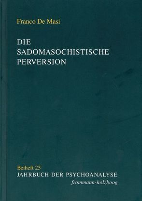 Die sadomasochistische Perversion von De Masi,  Franco, Frank,  Claudia, Hermanns,  Ludger M., Hinz,  Helmut, Löchel,  Elfriede, Monhardt,  Stefan