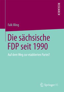 Die sächsische FDP seit 1990 von Illing,  Falk