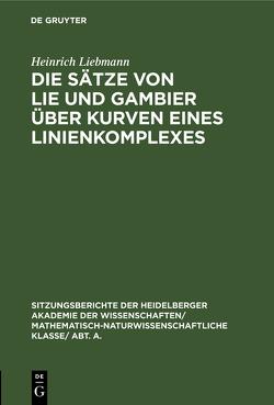 Die Sätze von Lie und Gambier über Kurven eines Linienkomplexes von Liebmann,  Heinrich