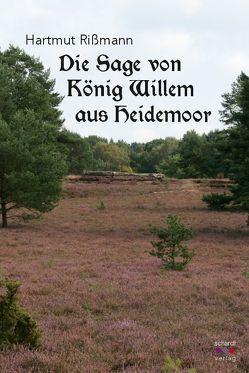 Die Sage von König Willem aus Heidemoor von Rissmann,  Hartmut