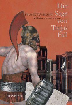 Die Sage von Trojas Fall von Fühmann,  Franz, Janssen,  Susanne