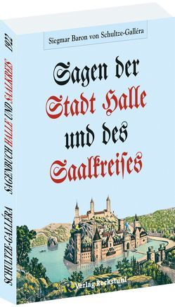 Die Sagen der Stadt Halle und des Saalkreises von Schultze-Gallera,  Dr. Siegmar Baron von