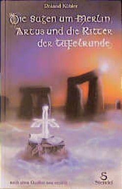 Die Sagen um Merlin, Artus und die Ritter der Tafelrunde von Kübler,  Roland, Obleser,  Horst