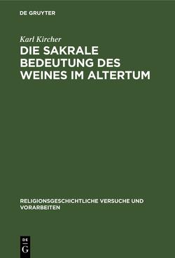 Die sakrale Bedeutung des Weines im Altertum von Kircher,  Karl