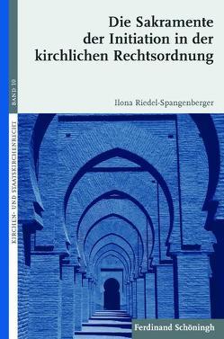 Die Sakramente der Initiation in der kirchlichen Rechtsordnung von Hallermann,  Heribert, Riedel-Spangenberger,  Ilona