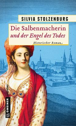 Die Salbenmacherin und der Engel des Todes von Stolzenburg,  Silvia