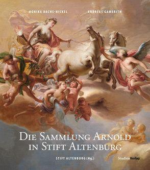 Die Sammlung Arnold in Stift Altenburg von Dachs-Nickel,  Monika, Gamerith,  Andreas, Stift Altenburg
