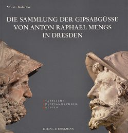 Die Sammlung der Gipsabgüsse von Anton Raphael Mengs in Dresden von Kiderlen,  Moritz