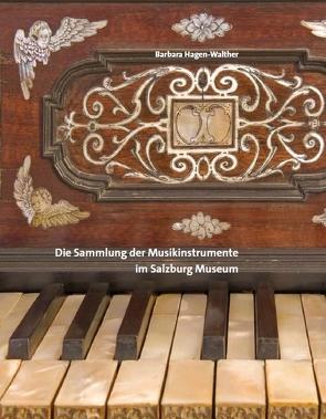 Die Sammlung der Musikinstrumente im Salzburg Museum von Hagen-Walther,  Barbara, Laub,  Peter