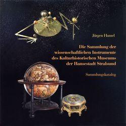Die Sammlung der wissenschaftlichen Instrumente des Kulturhistorischen Museums der Hansestadt Stralsund von Grüger,  Andreas, Hamel,  Jürgen