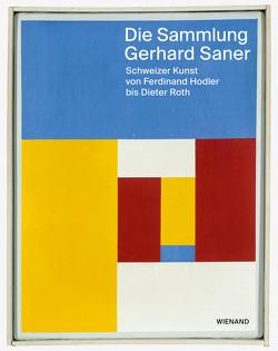 Die Sammlung Gerhard Saner. Schweizer Kunst von Ferdinand Hodler bis Dieter Roth von Brunner,  Monika, Koella,  Rudolf