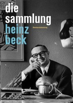 Die Sammlung Heinz Beck von Nolden,  Herbert, Schallenberg,  Nina, Skrobanek,  Kerstin, Spieler,  Reinhard