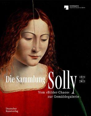 Die Sammlung Solly 1821–2021 von Contini,  Roberto, Kemperdick,  Stephan, Kleinert,  Katja, Rowley,  Neville, Salomon,  Sarah, Skwirblies,  Robert