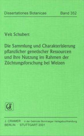 Die Sammlung und Charakterisierung pflanzlicher genetischer Ressourcen und ihre Nutzung im Rahmen der Züchtungsforschung bei Weizen von Schubert,  Veit