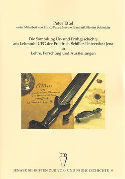 Die Sammlung Ur- und Frühgeschichte am Lehrstuhl UFG der Friedrich-Schiller-Universität Jena In Lehre, Forschung und Ausstellungen von Ettel,  Peter